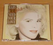 C.C. Catch (Bohlen) - Baby I Need Your Love (CD Maxi Single)