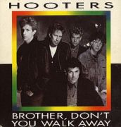 Hooters - Brother, Don't You Walk Away (3